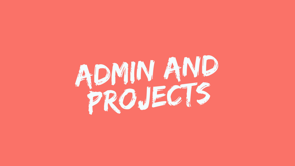 ADMIN AND PROJECTS