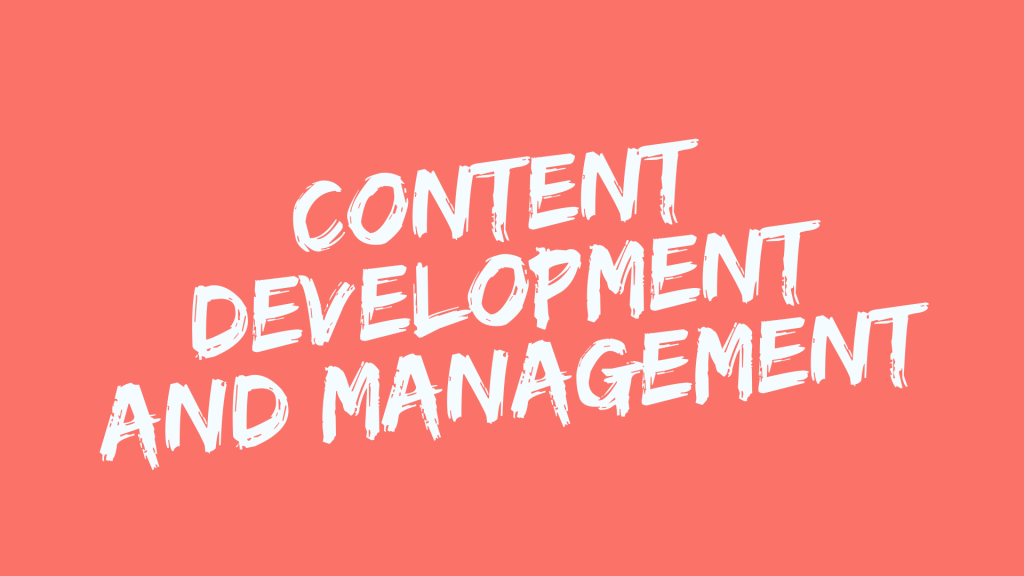 CONTENT DEVELOPMENT AND MANAGEMENT